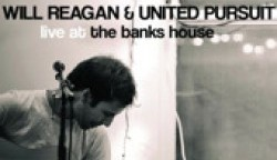 "Will Reagan and United Pursuit: ""Live at the Banks House"""