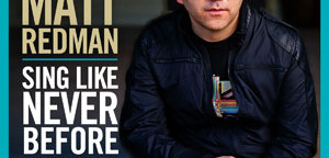Acclaimed Worship Leader and Songwriter Matt Redman Offers His Best With Sing Like Never Before: The Essential Collection