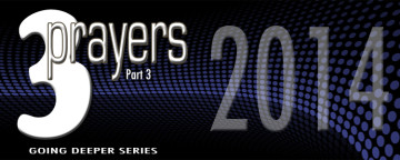 Three Prayers for 2014 Part 3 | The Going Deeper Series