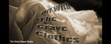 Off With the Grave Clothes | The Going Deeper Series