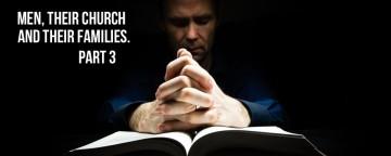 Men, their church and their families. Part 3