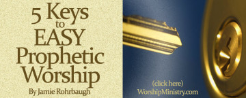 5 Keys To Easy Prophetic Worship