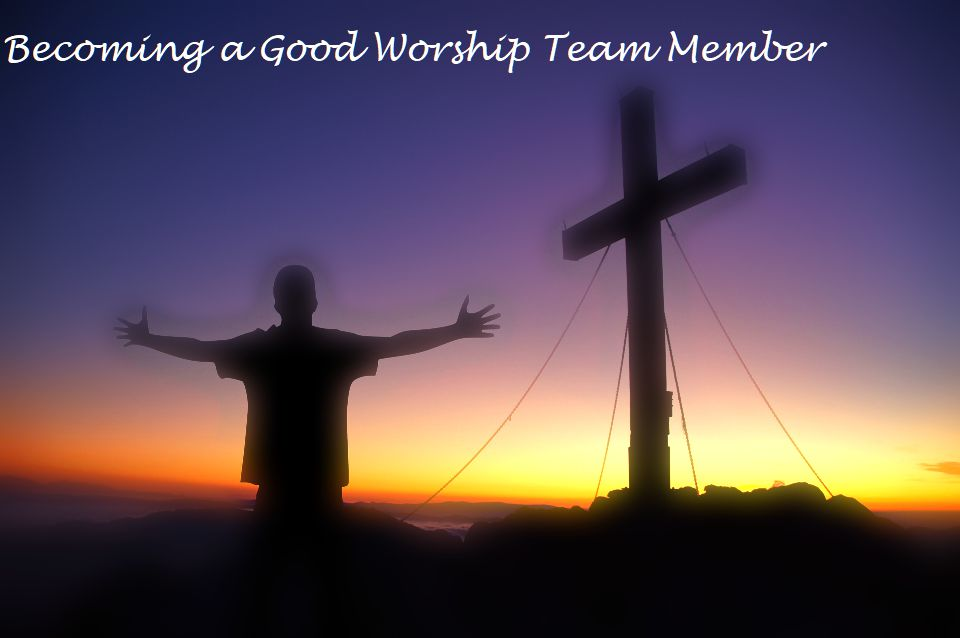 Becoming A Good Worship Team Member