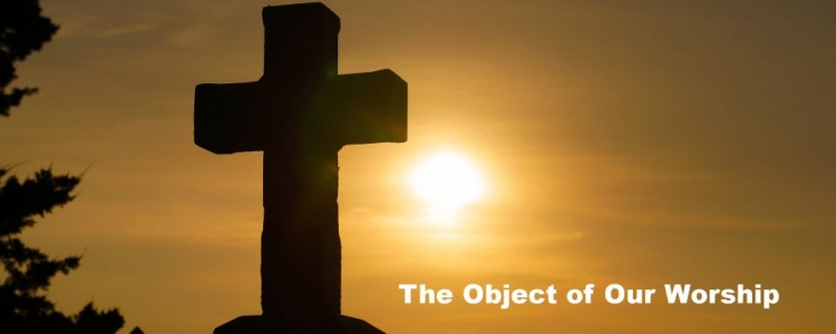 The Object Of Our Worship