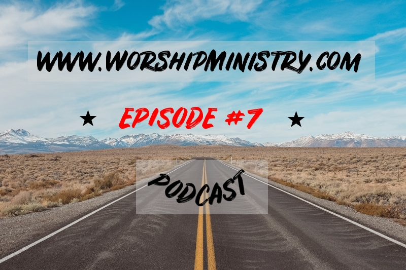 www.WorshipMinistry.com Podcast Episode #7