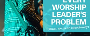 WorshipMinistry_FeaturedImage_EveryWorshipLeadersProblem